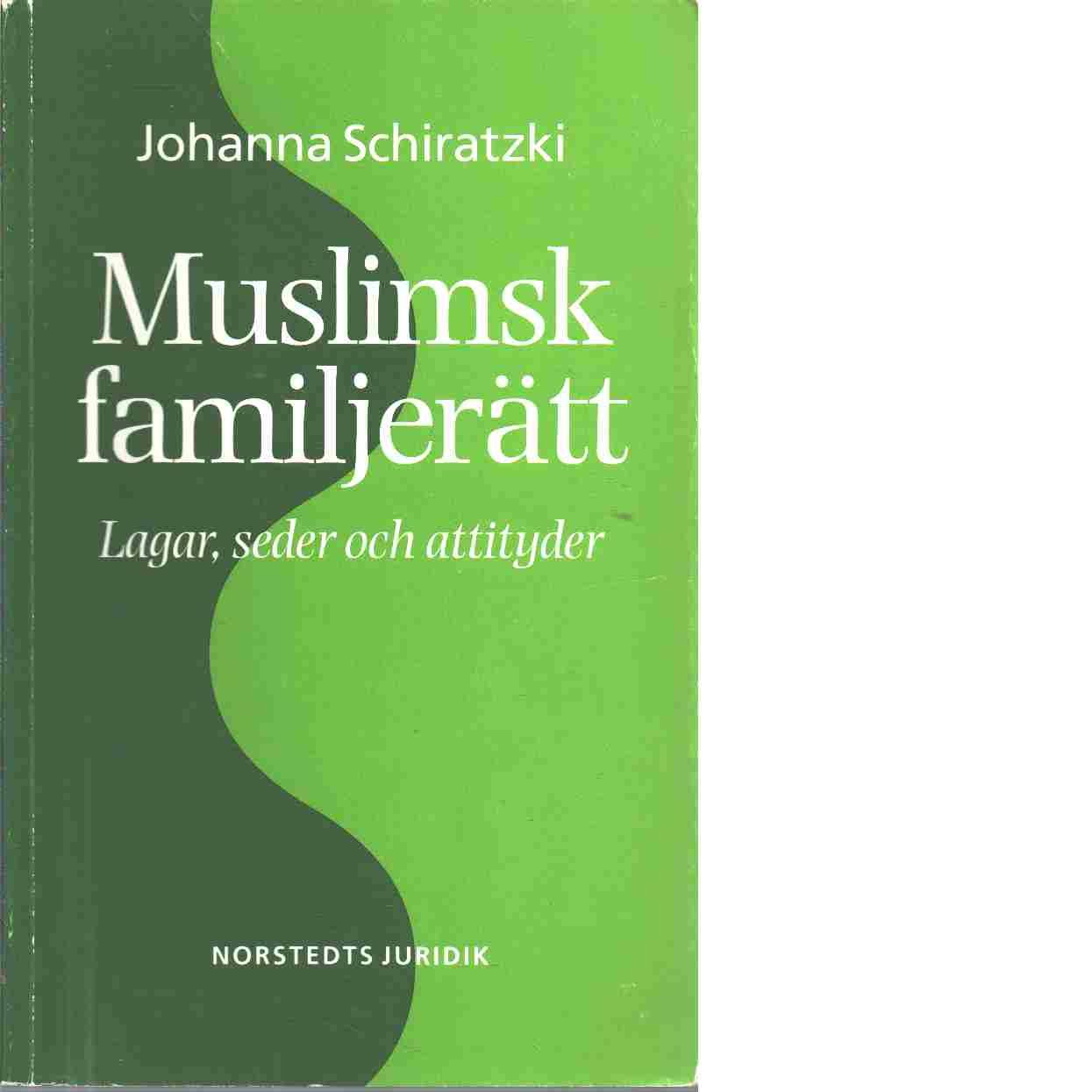 Muslimsk familjerätt : lagar, seder och attityder - Schiratzki, Johanna