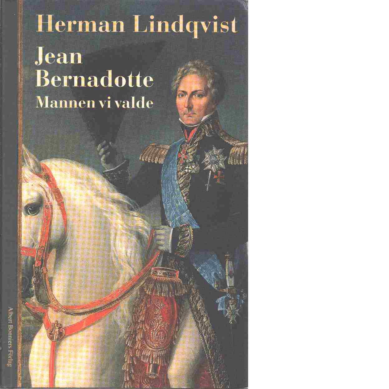 Jean Bernadotte : mannen vi valde - Lindqvist, Herman