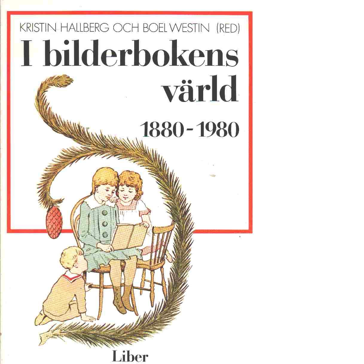 I bilderbokens värld : 1880-1980 - Red. Westin, Boel och Hallberg, Kristin