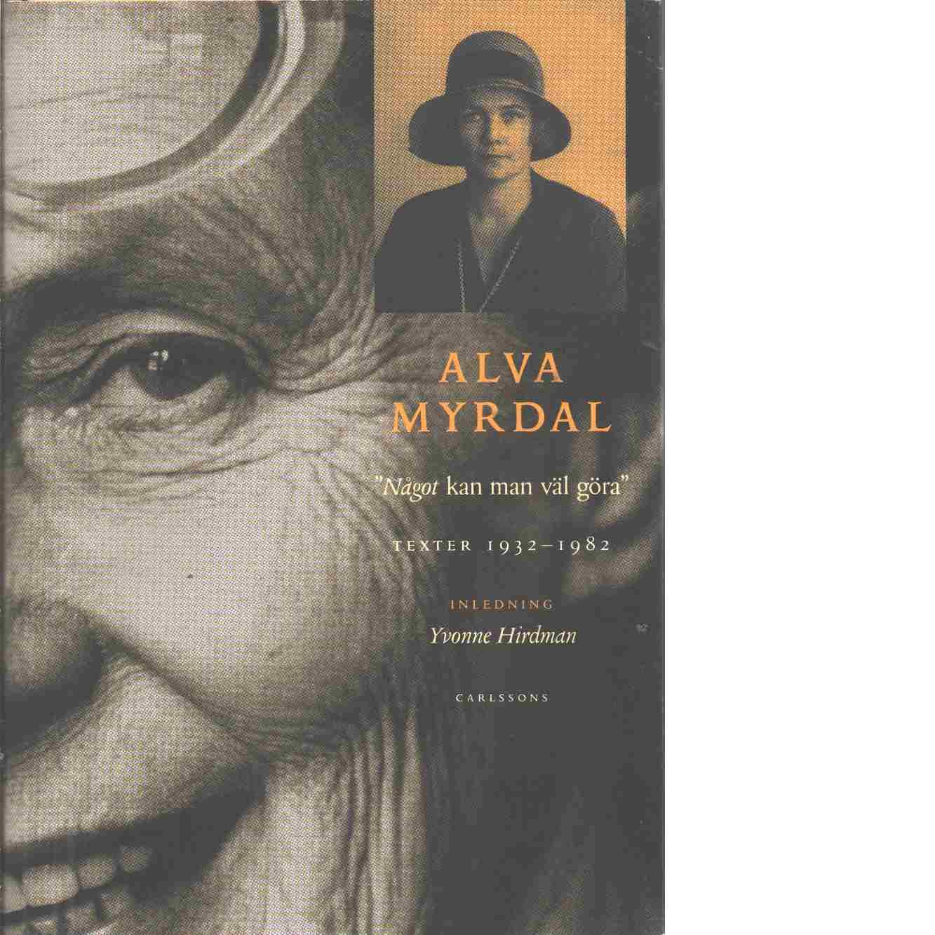 """""""Något kan man väl göra"""" : texter 1932-1982 - Myrdal, Alva"""