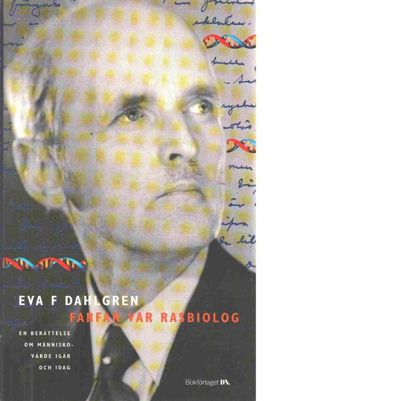Farfar var rasbiolog : en berättelse om människovärde igår och idag - Dahlgren, Eva F