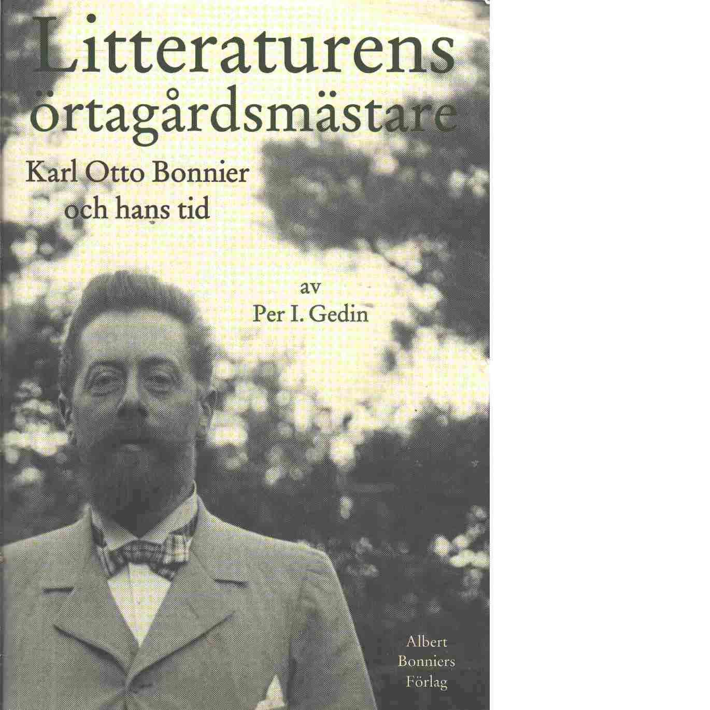 Litteraturens örtagårdsmästare : Karl Otto Bonnier och hans tid - Gedin, Per I.