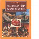 Allt du kan göra av naturmaterial - Alfsen, Gerd