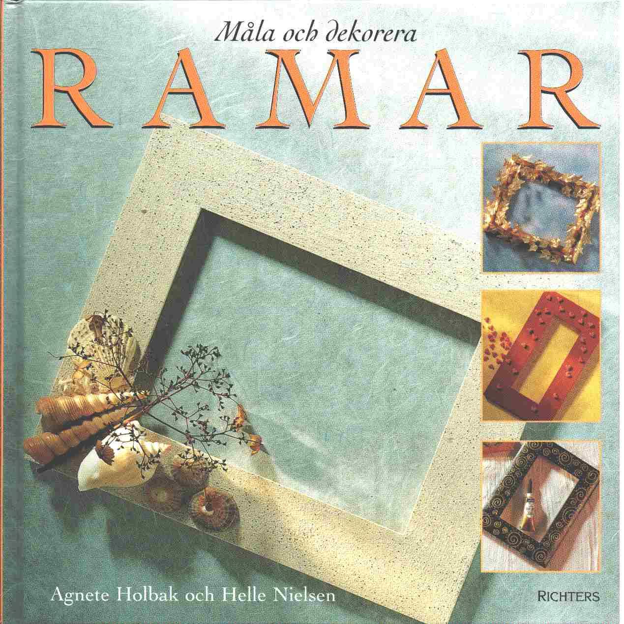 Måla och dekorera ramar - Holbak, Agnete och Nielsen, Helle