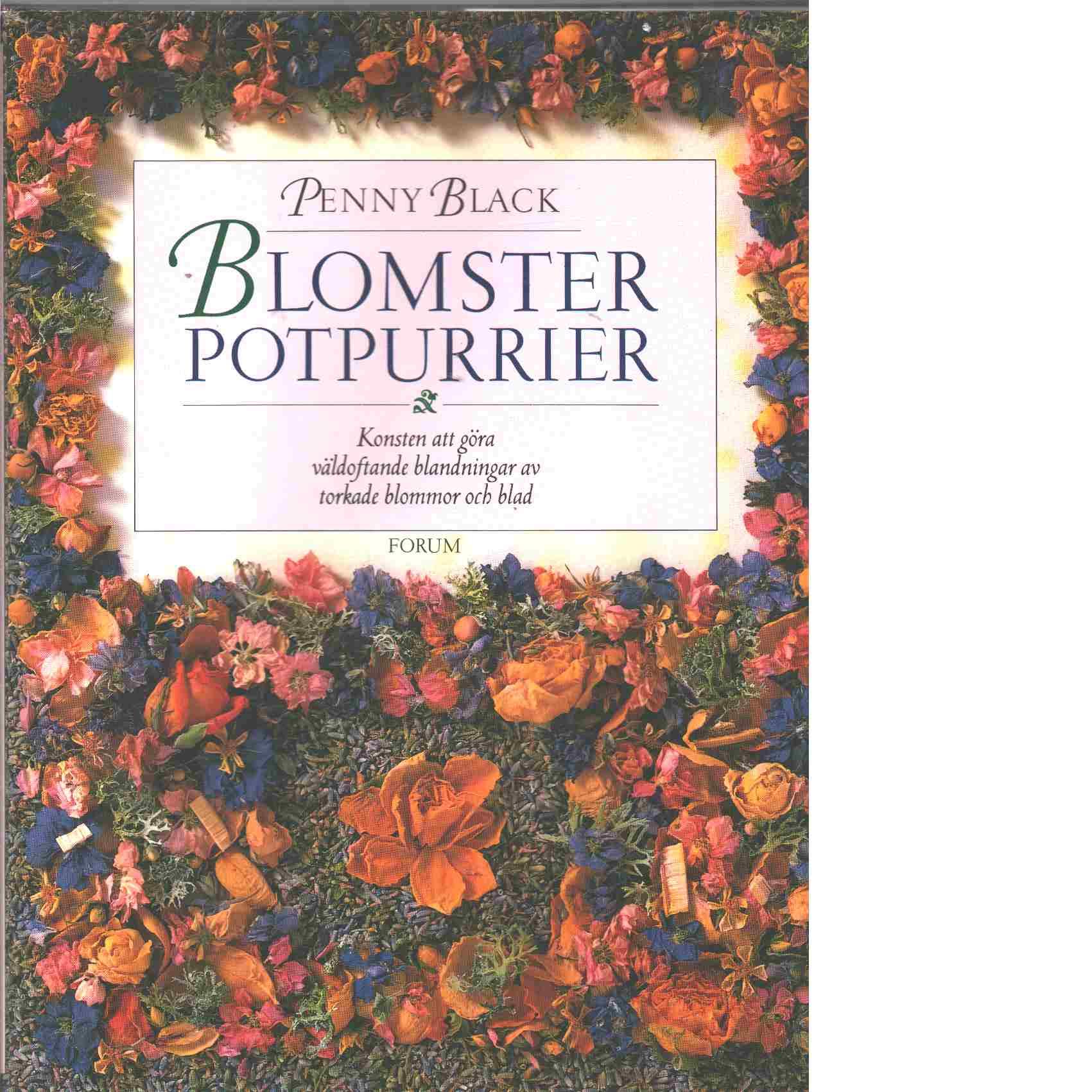 Blomsterpotpurrier : konsten att göra väldoftande blandningar av torkade blommor och blad - Black, Penny