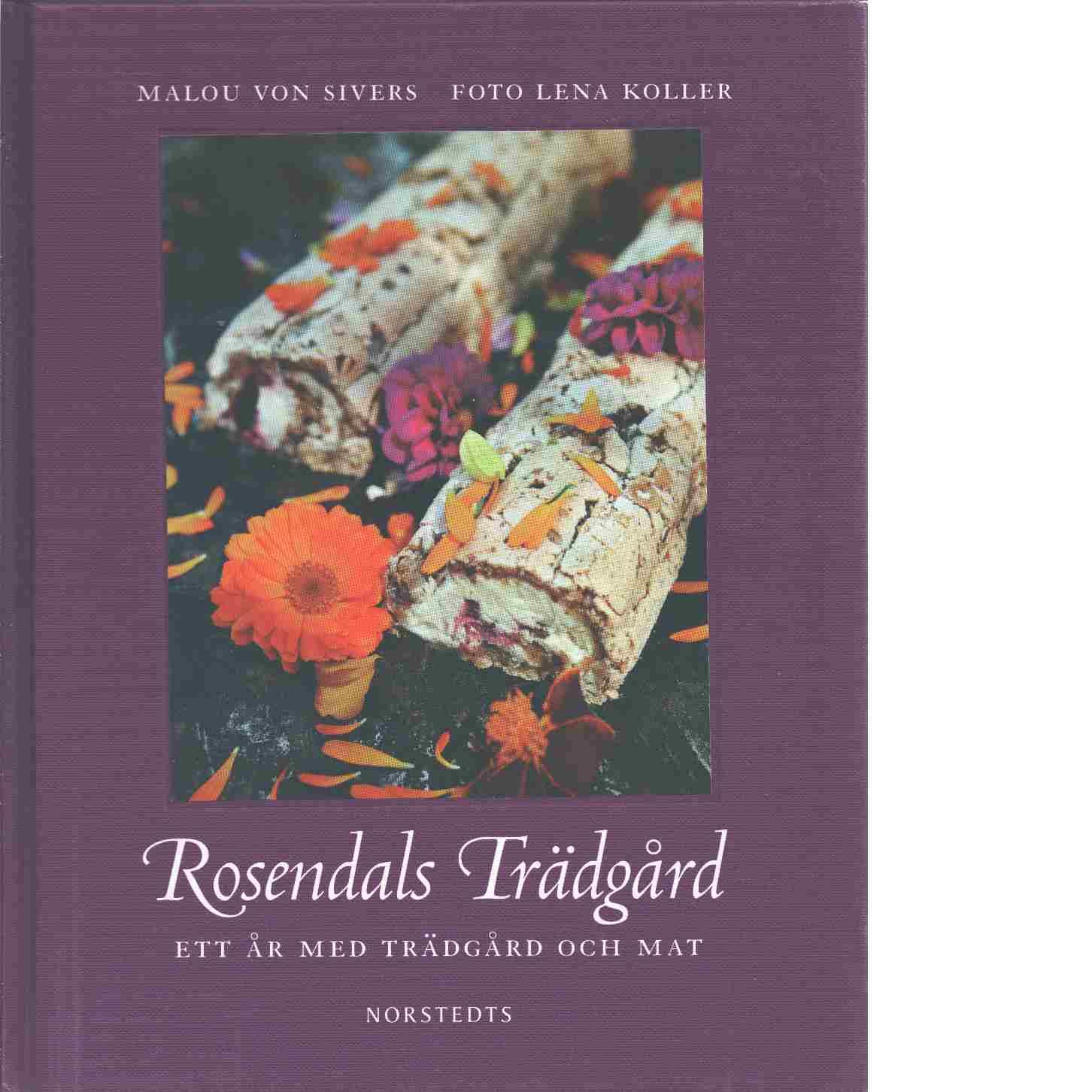 Rosendals Trädgård : ett år med trädgård och mat - Sivers, von Malou