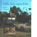 Odla från egna frön - Eriksson, Mona
