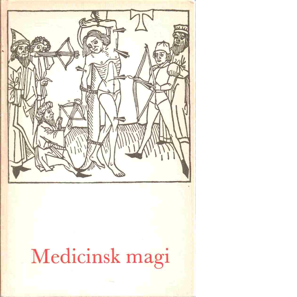 Medicinsk magi : om tro, förtroende och godtrogenhet - Bergmark, Matts