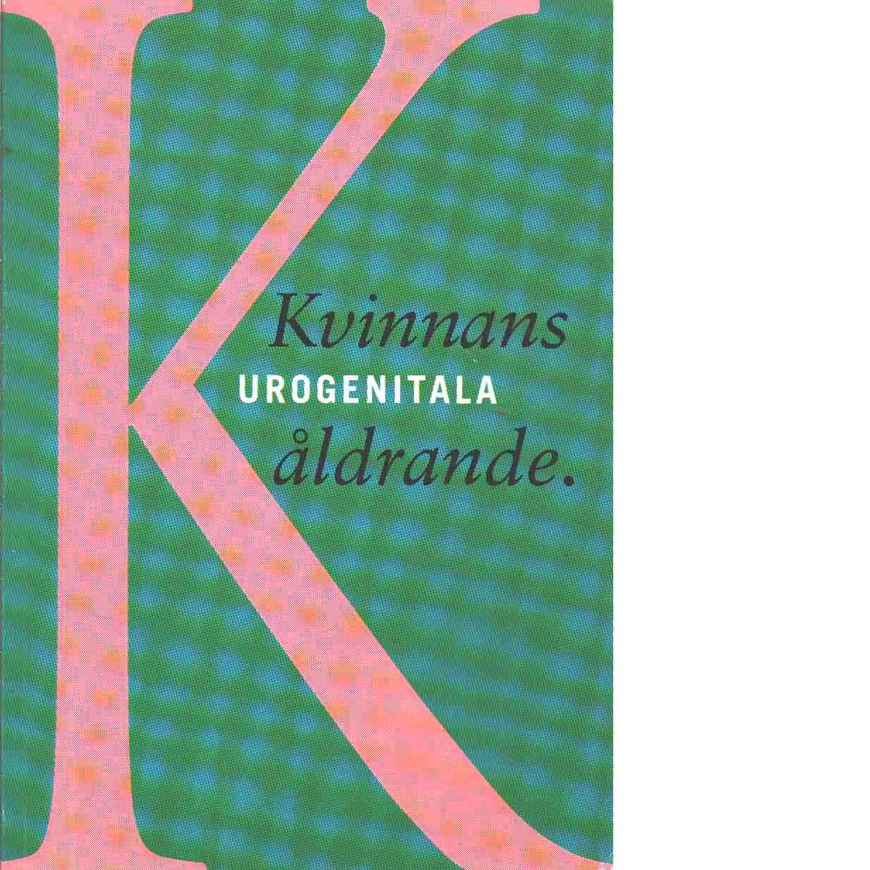 Kvinnans urogenitala åldrande - Red. Henriksson, Lars och Boberg, Merike