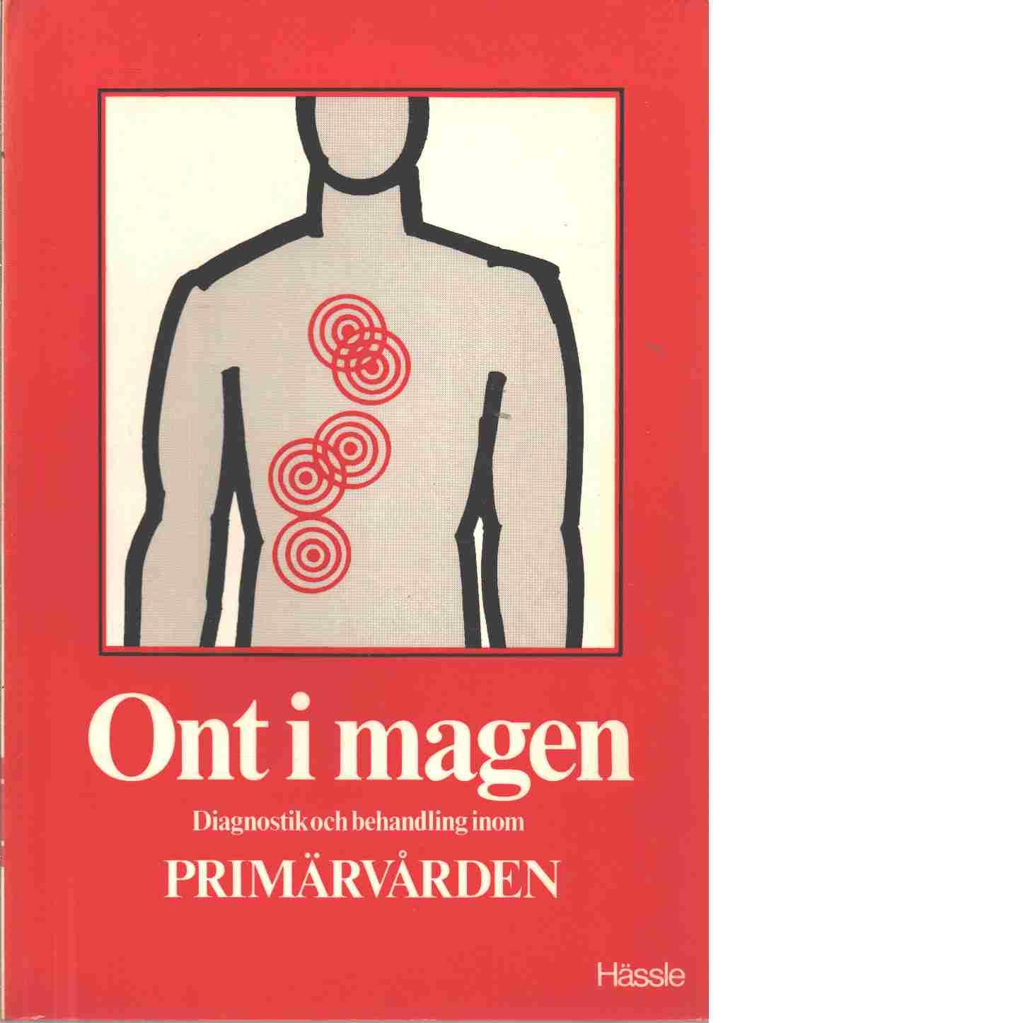 Ont i magen. Diagnostik och behandling inom primärvården - Red. Abrahamsson, Hasse