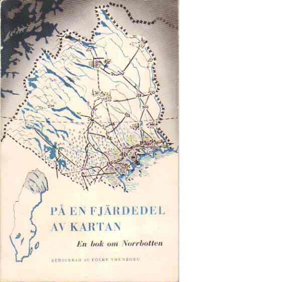 På en fjärdedel av kartan - En bok om Norrbotten - Red. Thunberg, Folke