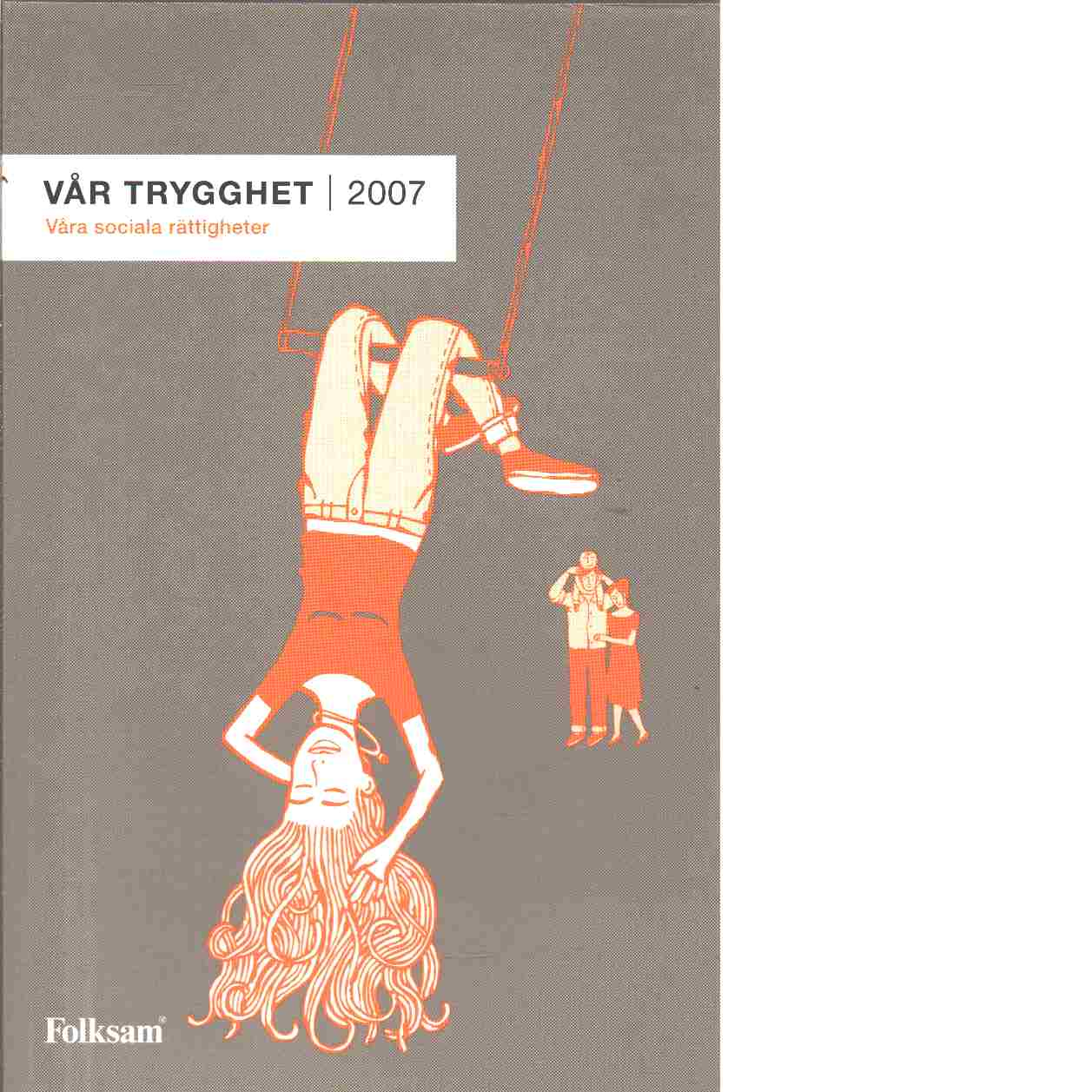 Vår trygghet : våra sociala rättigheter 2007 - Red.