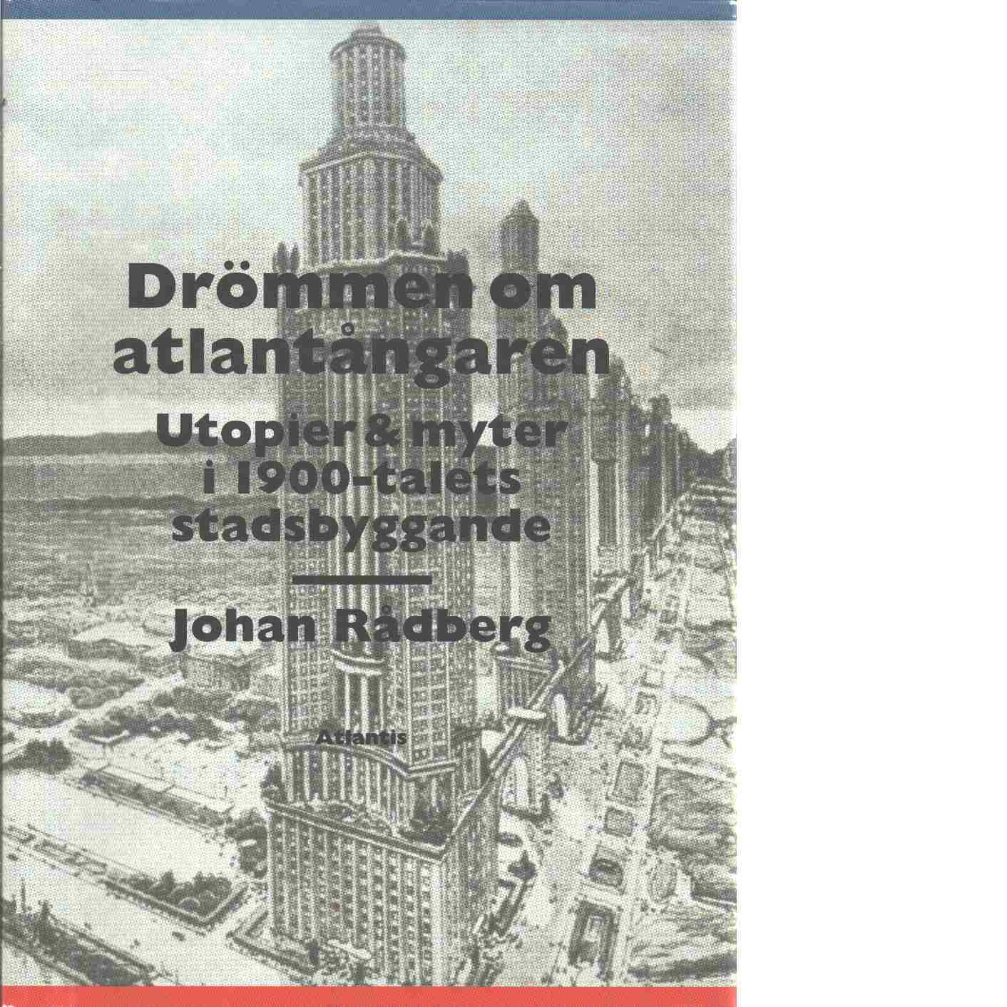 Drömmen om atlantångaren : utopier & myter i 1900-talets stadsbyggande - Rådberg, Johan