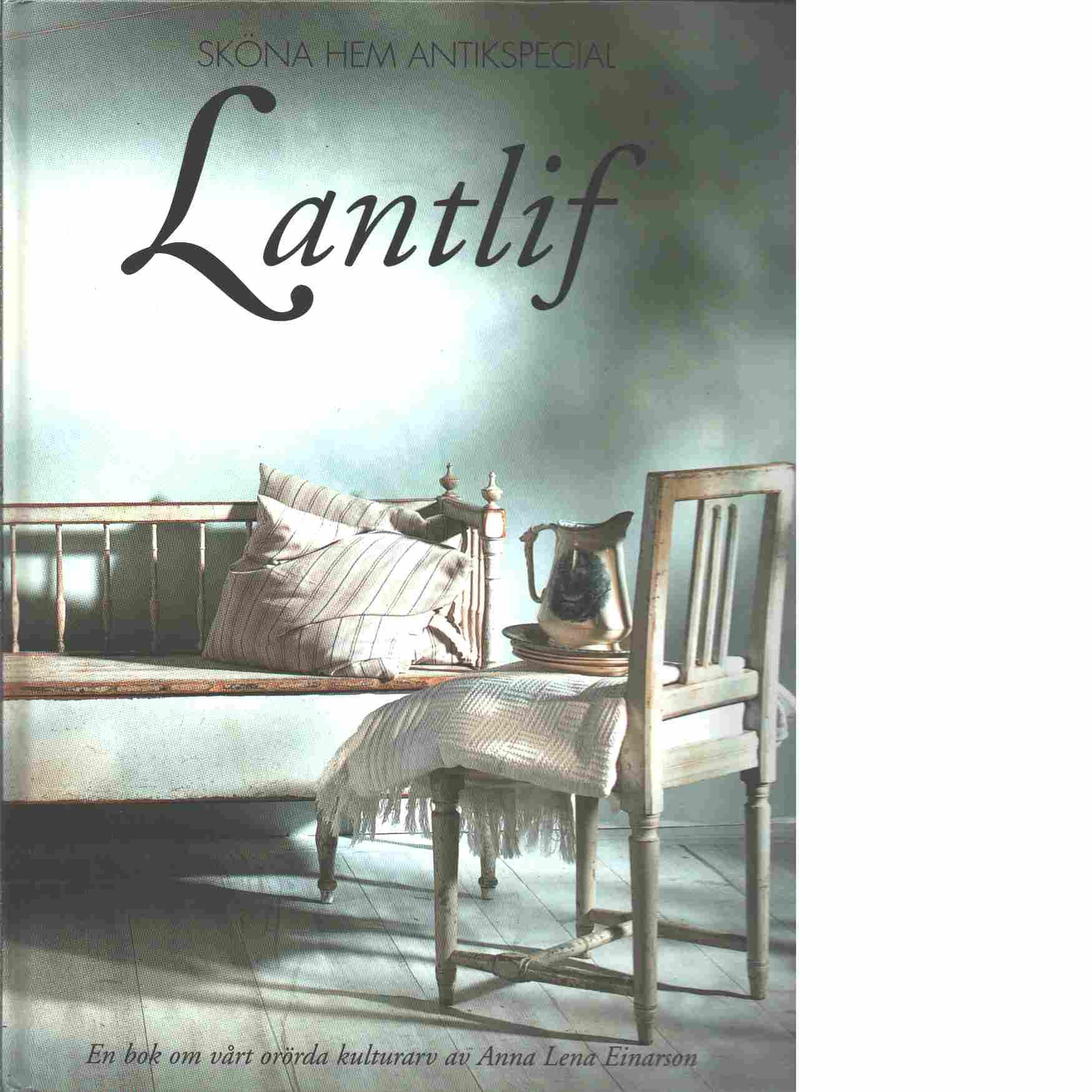Lantlif : [en bok om vårt orörda kulturarv] - Einarson, Anna Lena