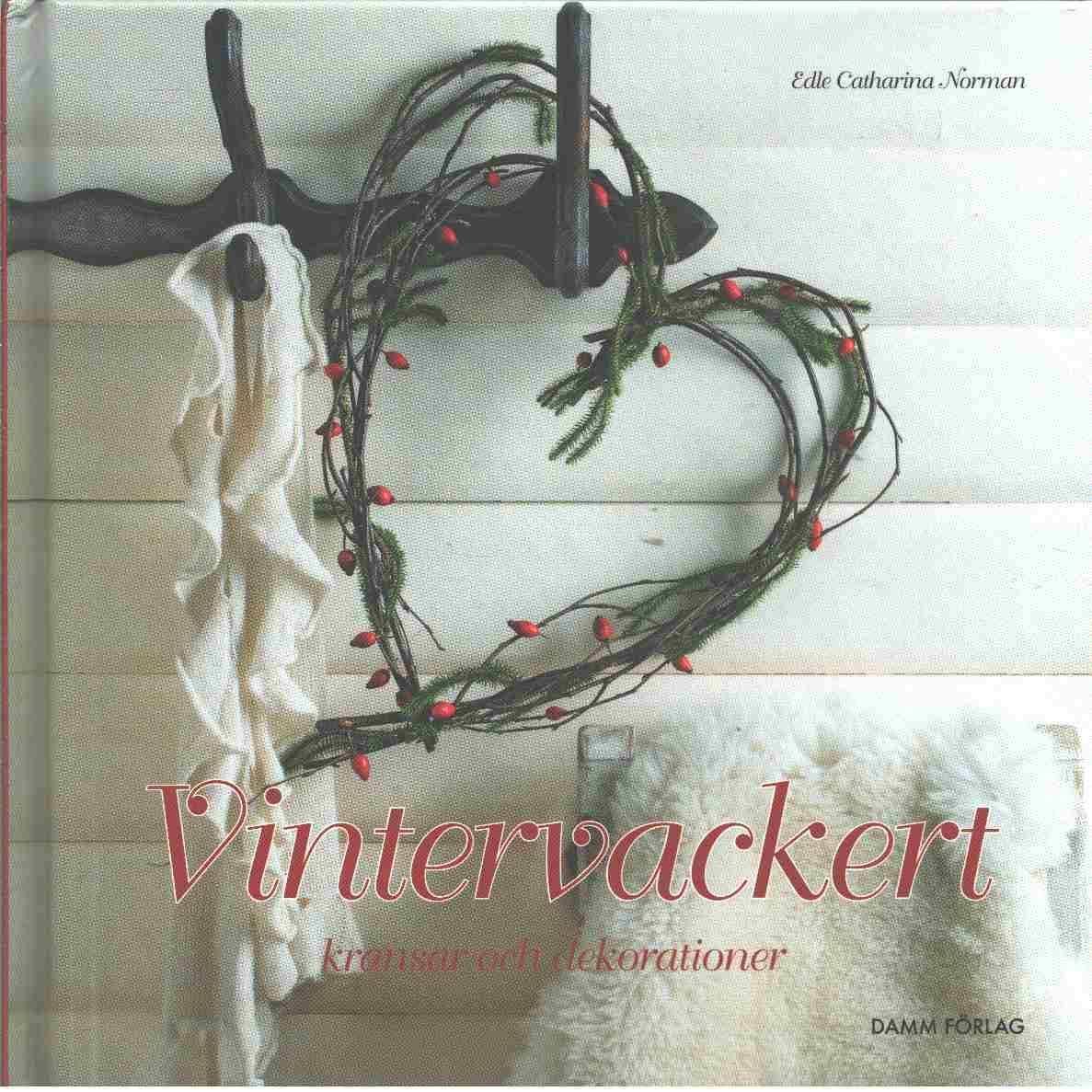 Vintervackert : kransar och dekorationer - Norman, Edle Catharina