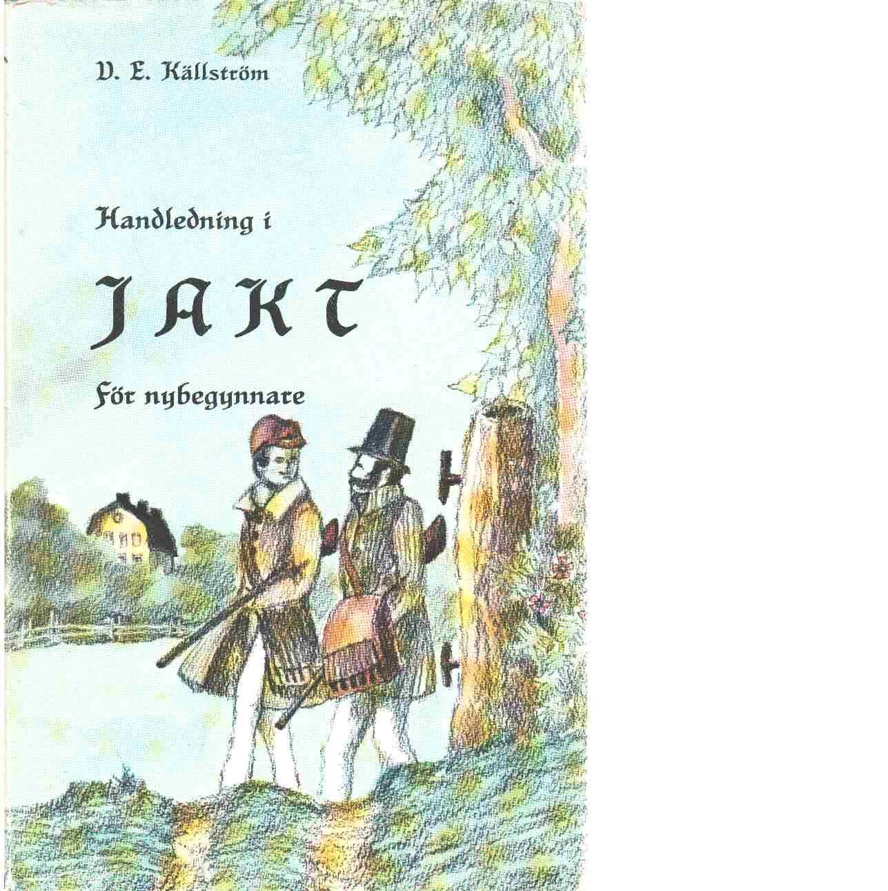 Handledning i jakt för nybegynnare - Källström, Vilhelm Emanuel