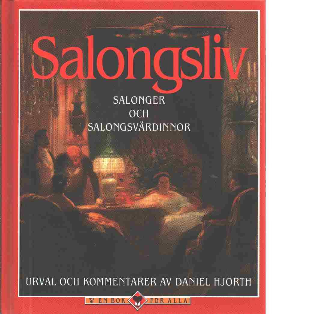 Salongsliv : salonger och salongsvärdinnor - Hjorth, Daniel