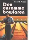 Den ensamme bowlaren : den amerikanska medborgarandans upplösning och förnyelse - Putnam, Robert D.