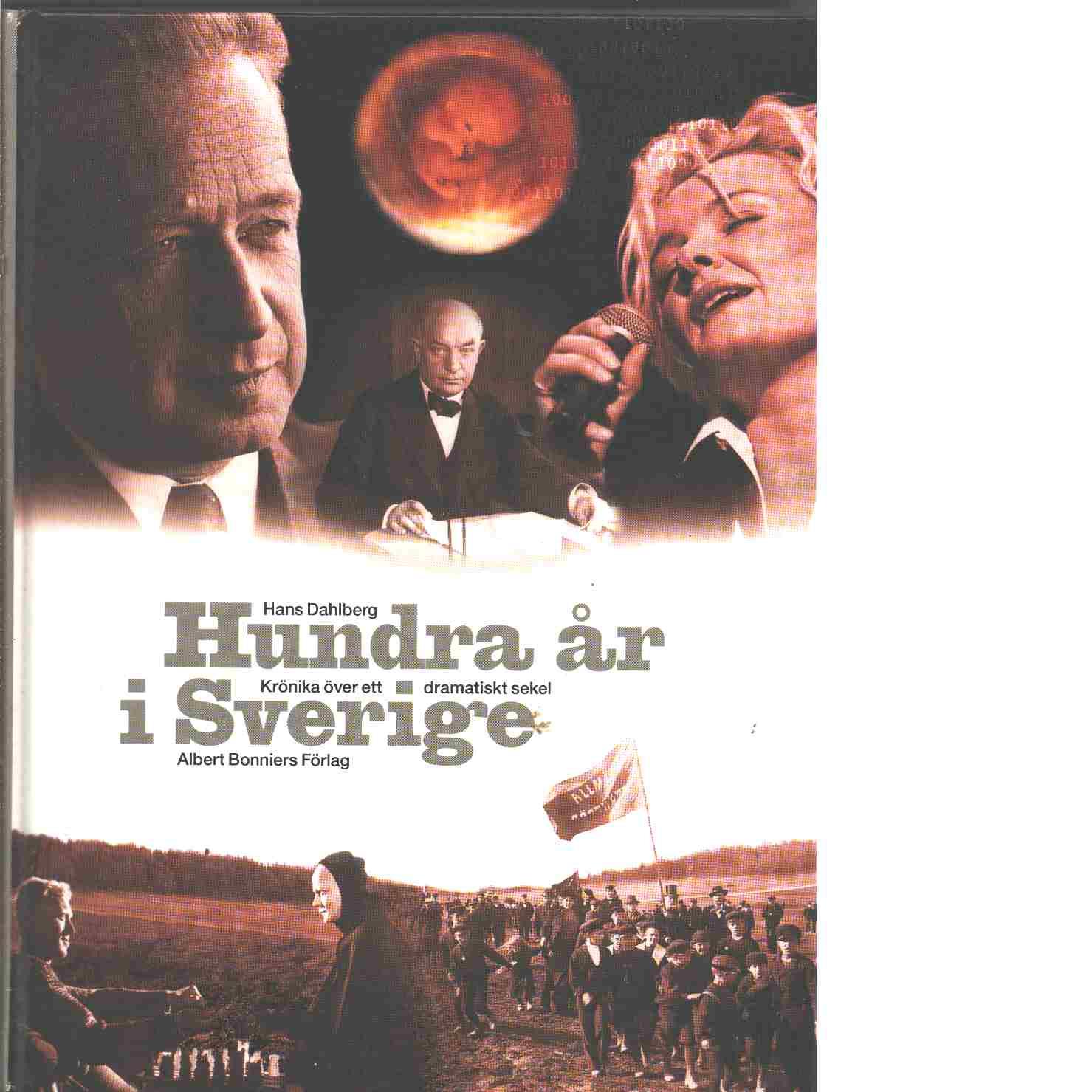 Hundra år i Sverige : krönika över ett dramatiskt sekel - Dahlberg, Hans