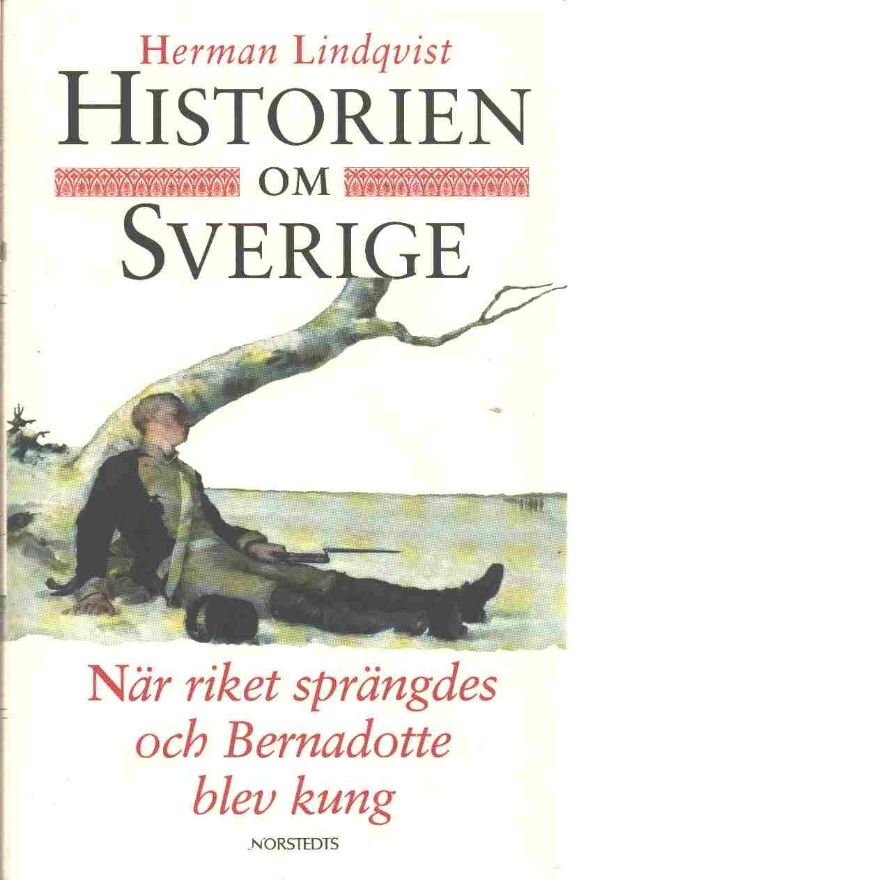 Historien om Sverige. När riket sprängdes och Bernadotte blev kung - Lindqvist, Herman