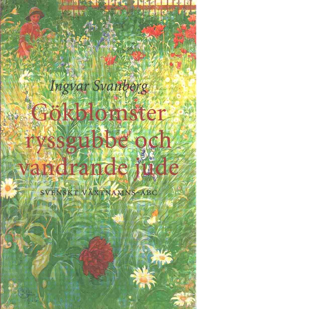 Gökblomster, ryssgubbe och vandrande jude : svenskt växtnamns-ABC - Svanberg, Ingvar