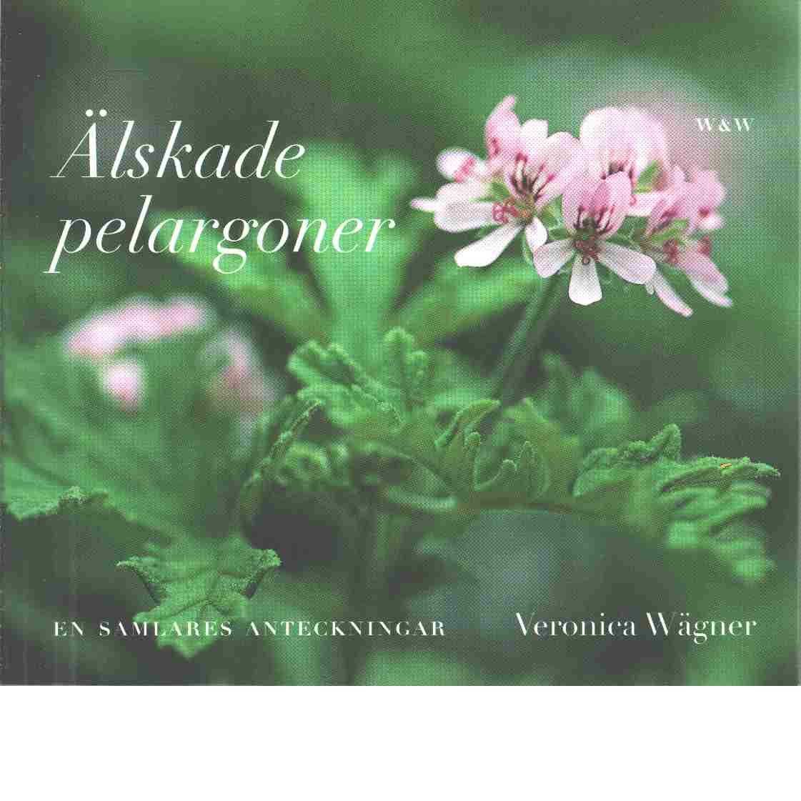 Älskade pelargoner -  Wägner, Veronica