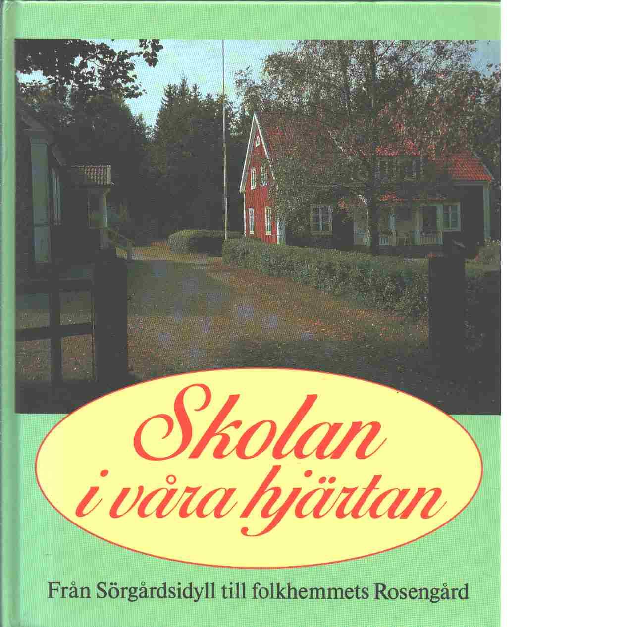 Skolan i våra hjärtan : från Sörgårdsidyll till folkhemmets Rosengård - Red.