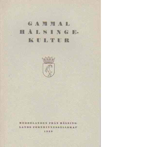 Gammal hälsingekultur : meddelanden från Hälsinglands fornminnessällskap 1939 - Hälsinglands Fornminnessällskap
