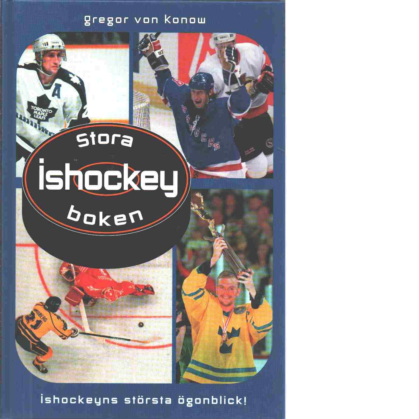 Stora ishockeyboken :ishockeyns största ögonblick - Konow, von Gregor