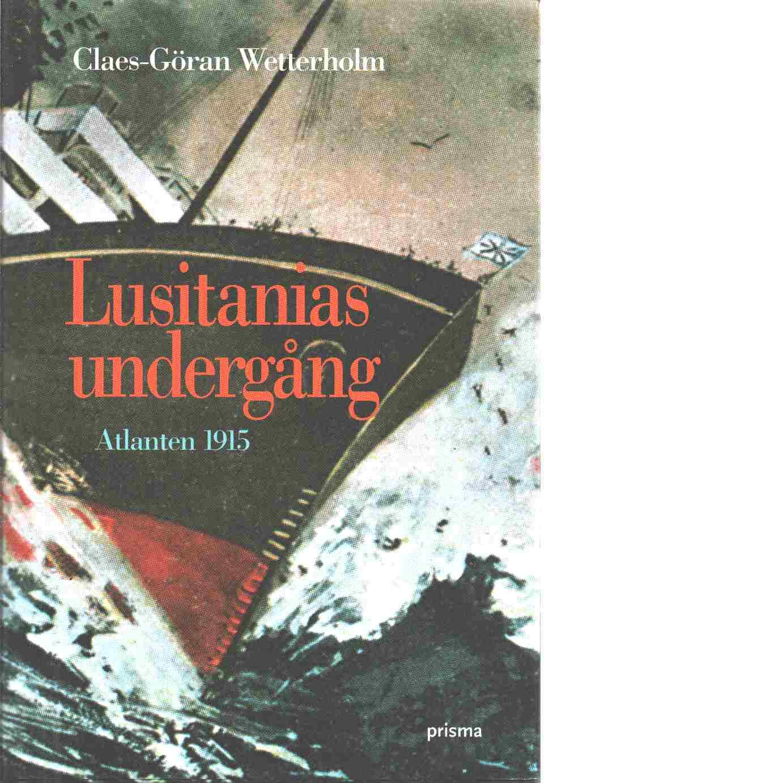 Lusitanias undergång : [Atlanten 1915] - Wetterholm, Claes-Göran