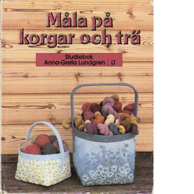 Måla på korgar och trä - Lundgren, Anna-Greta