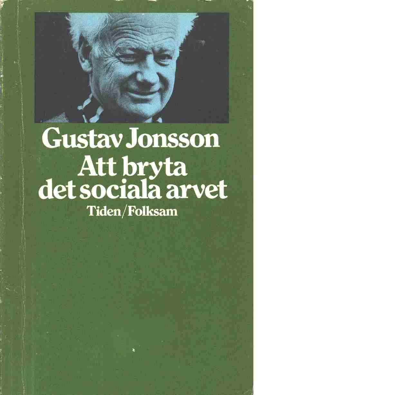 Att bryta det sociala arvet - Jonsson, Gustav