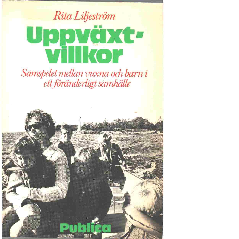 Uppväxtvillkor : samspelet mellan vuxna och barn i ett föränderligt samhälle - Liljeström, Rita