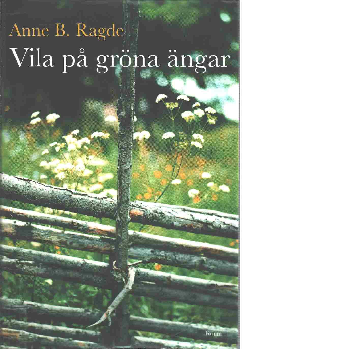 Vila på gröna ängar - Ragde, Anne B.