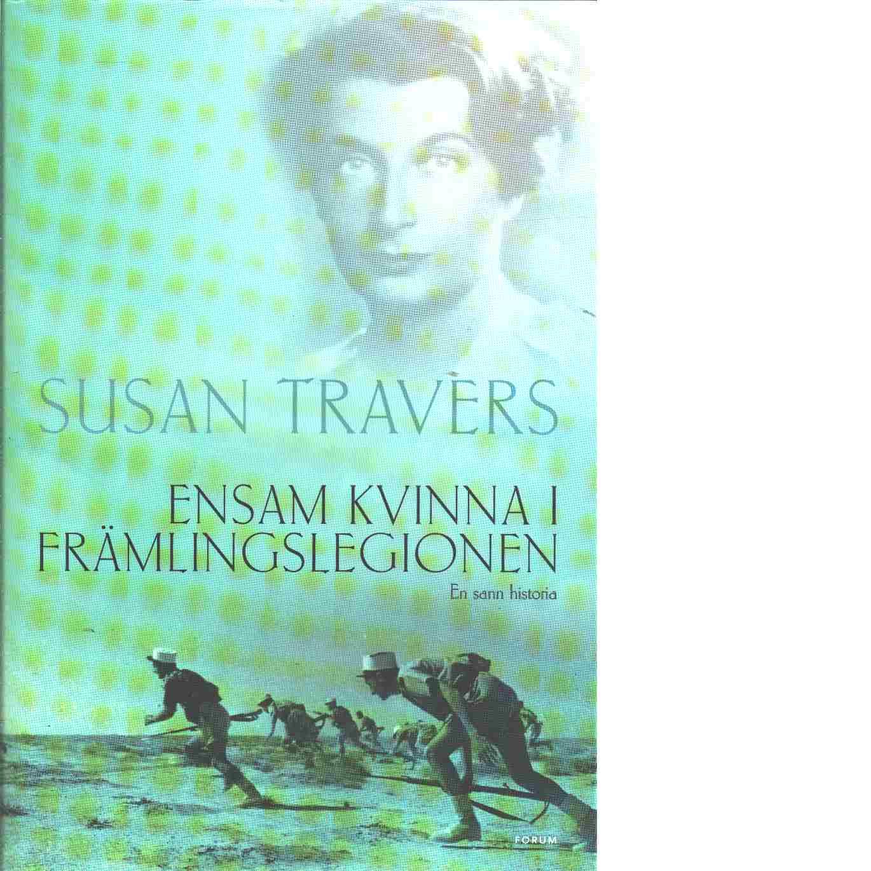 Ensam kvinna i Främlingslegionen : en sann historia - Travers, Susan