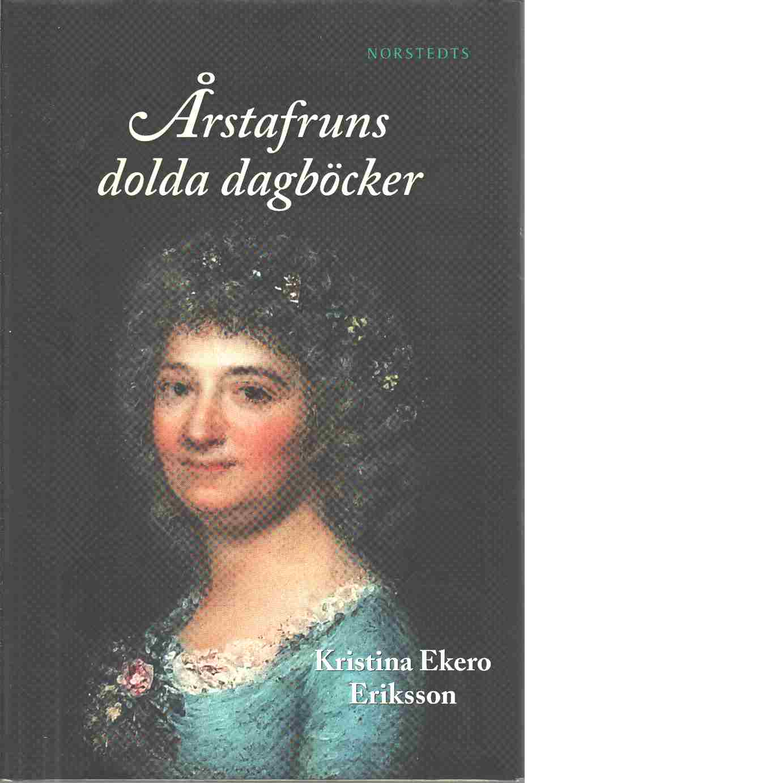 Årstafruns dolda dagböcker - Eriksson Ekero Kristina