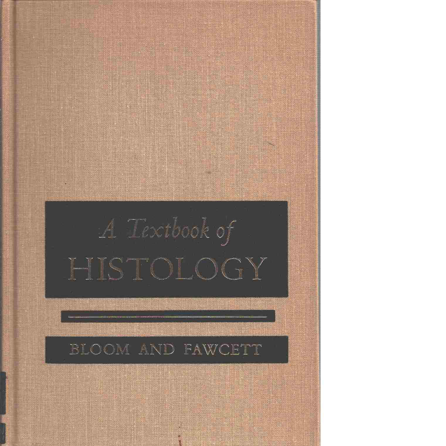 A textbook of histology - Bloom, William och Fawcett, Don W.