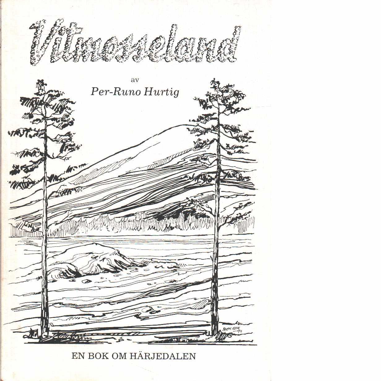 Vitmosseland - En bok om Härjedalen - Hurtig, Per-Runo
