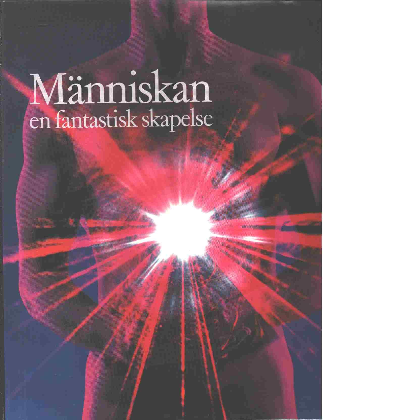 Människan : en fantastisk skapelse - Red. Poole, Robert M