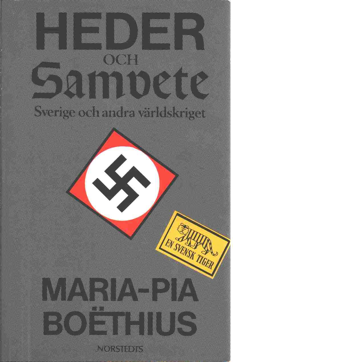 Heder och samvete : Sverige och andra världskriget - Boëthius, Maria-Pia