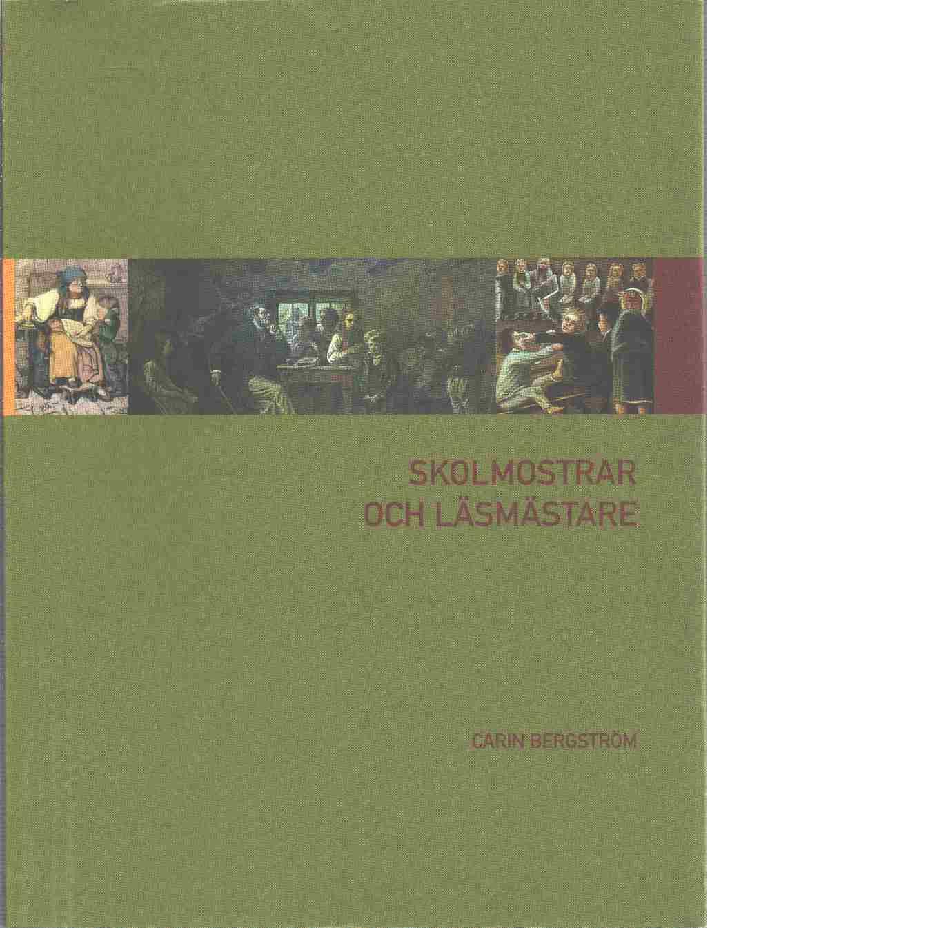 Skolmostrar och läsmästare : lärare på landet före folkskolereformen 1842 - Bergström, Carin