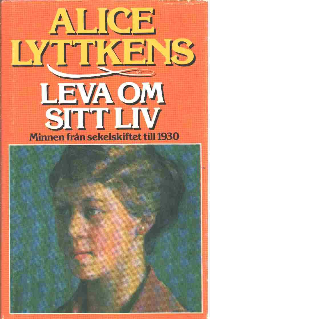 Leva om sitt liv  : minnen från sekelskiftet till 1930 - Lyttkens, Alice