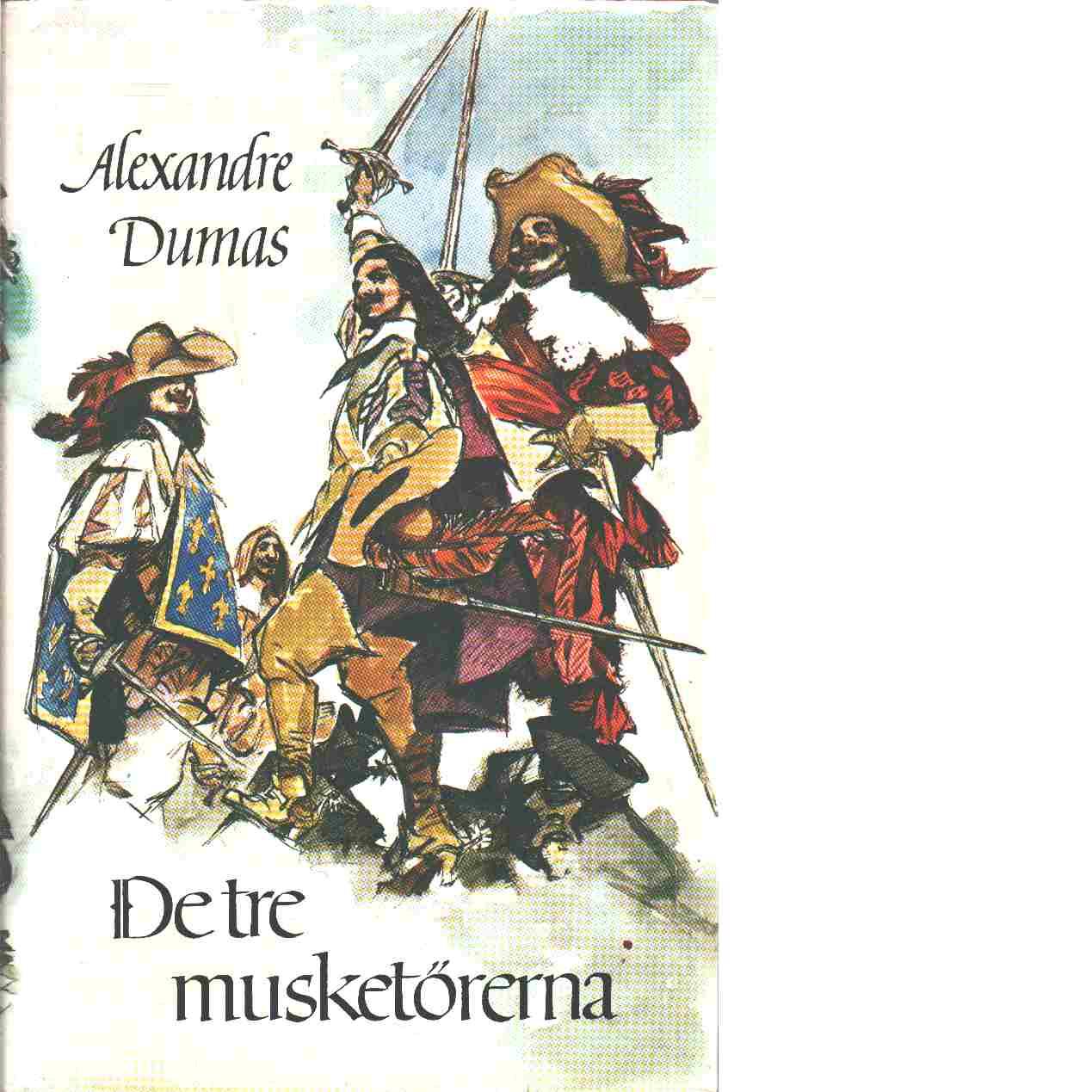 De tre musketörerna / Alexandre Dumas - Dumas, Alexandre
