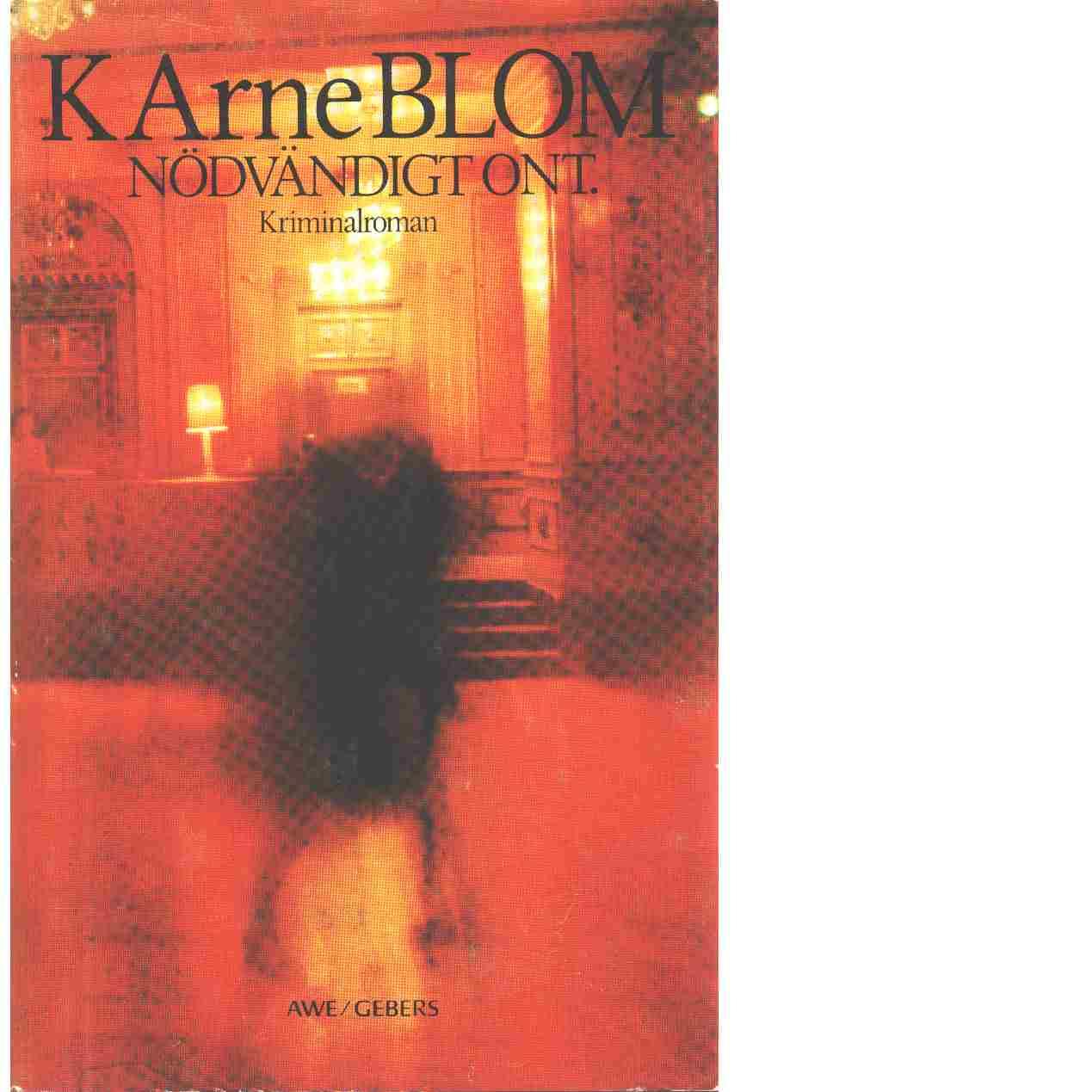Nödvändigt ont : kriminalroman - Blom, K. Arne