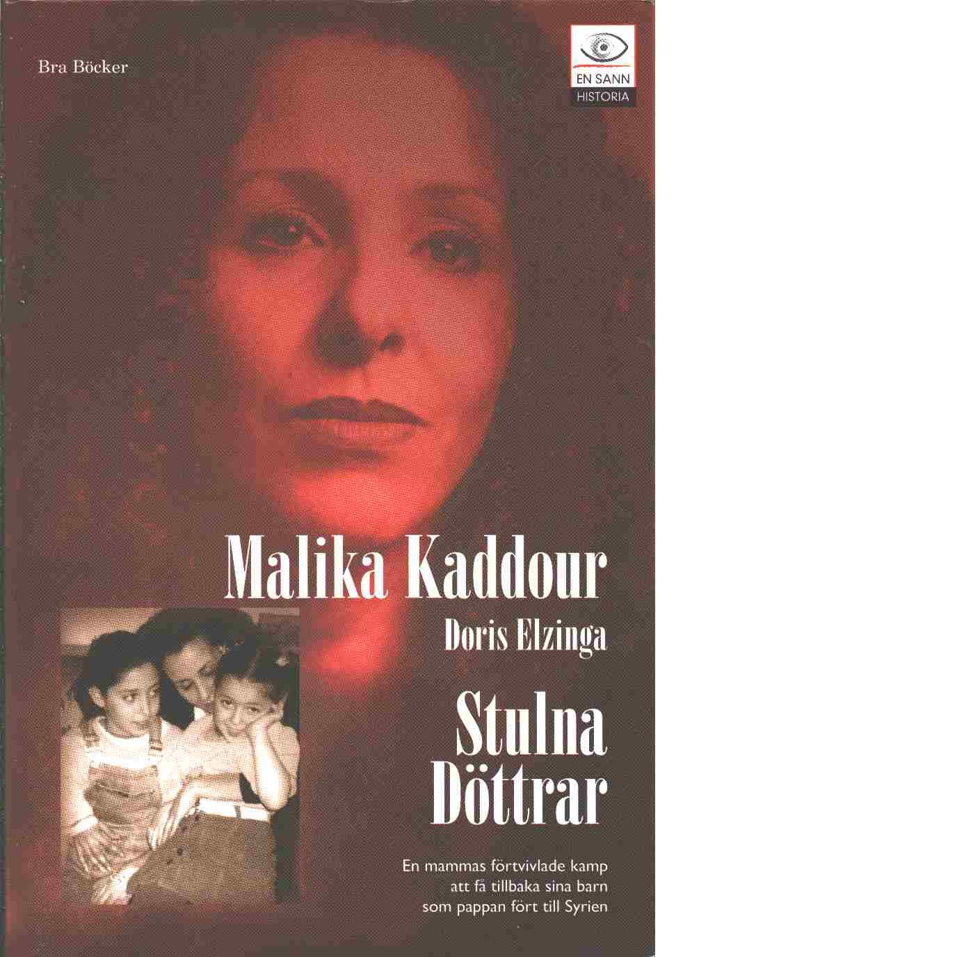 Stulna döttrar : en mammas kamp för att få tillbaka sina döttrar som pappan fört till Syrien - Kaddour, Malika och Elzinga, Doris