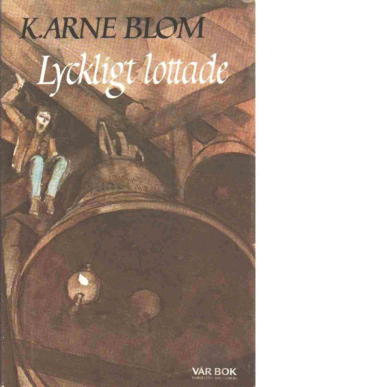 Lyckligt lottade : kriminalroman - Blom, K. Arne