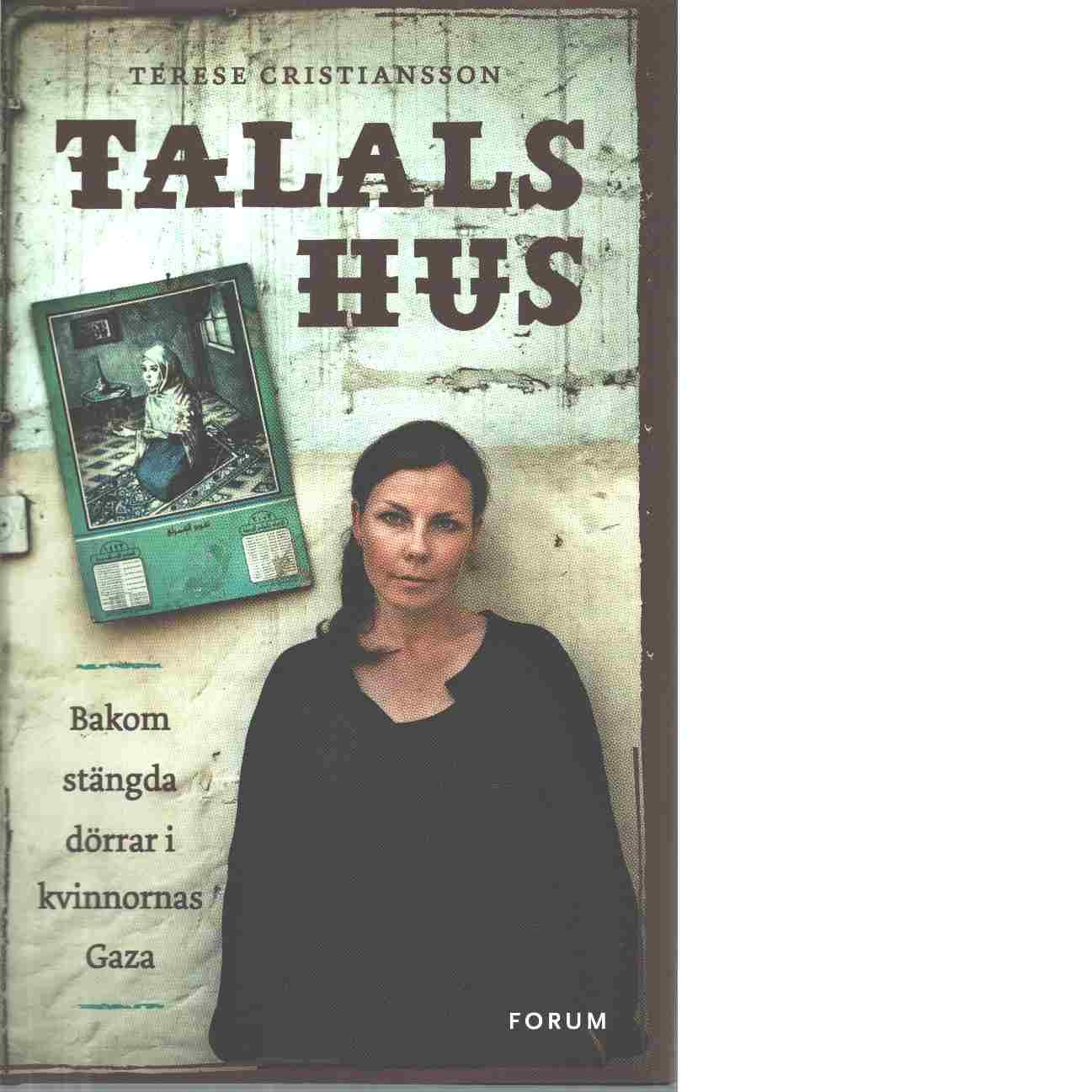 Talals hus : bakom stängda dörrar i kvinnornas Gaza - Cristiansson, Terese