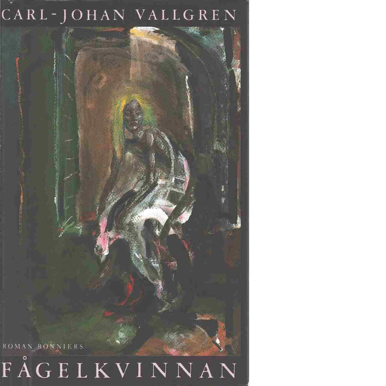 Fågelkvinnan : roman - Vallgren, Carl-Johan