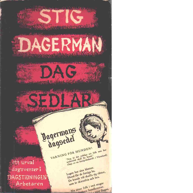Dagsedlar : publicerade i Dagstidningen Arbetaren 1944-1954 - Dagerman, Stig