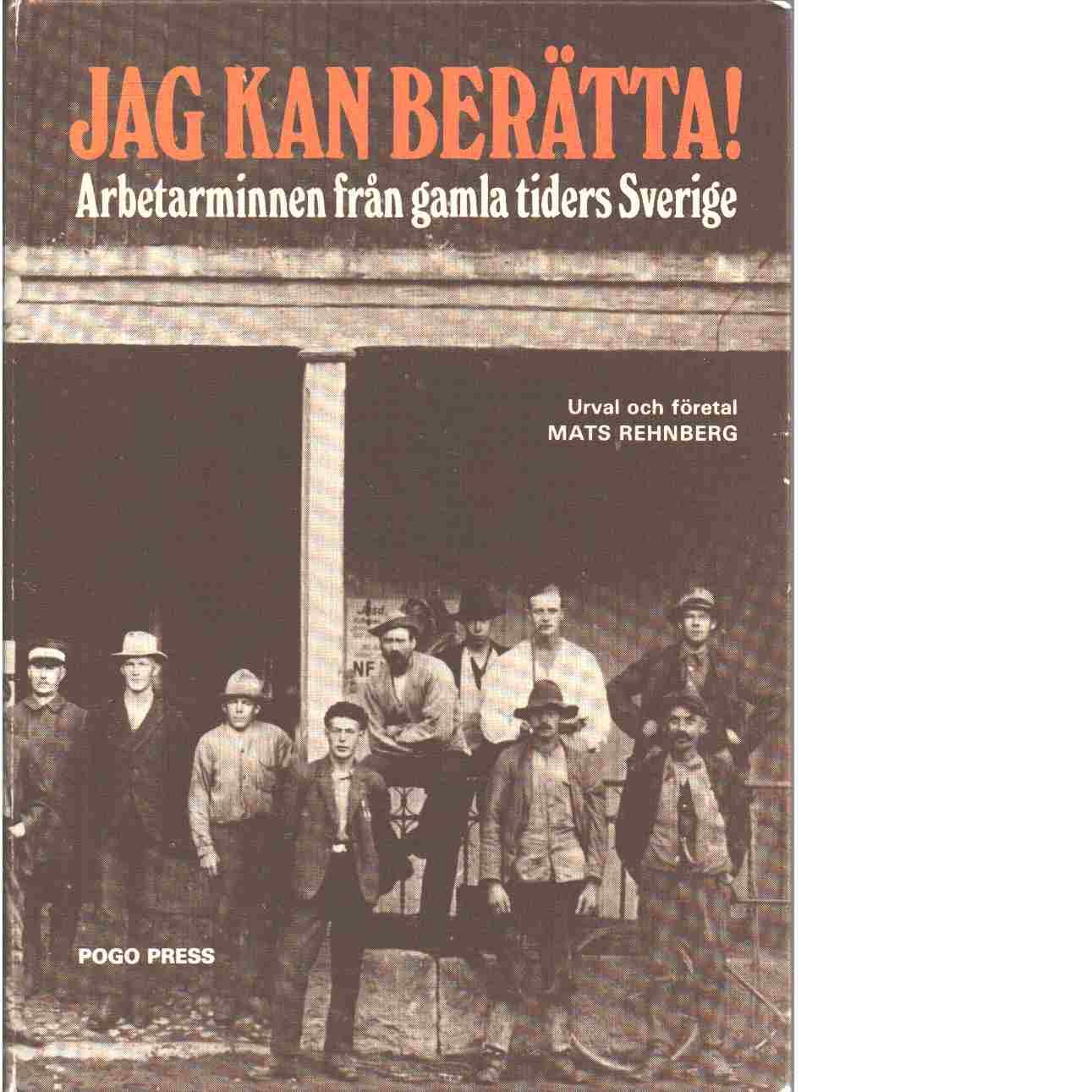 Jag kan berätta! : arbetarminnen från gamla tiders Sverige - Rehnberg, Mats